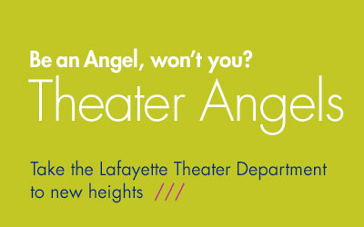 Take the Lafayette Theater Department to new heights. Become a Theater Angel.